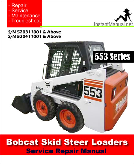 ... Bobcat 553 Skid Steer Loader Service Manual S/N 520311001-520411001