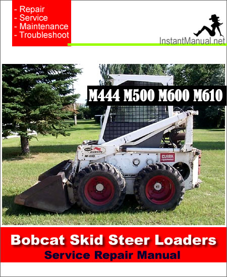 ... Series Bobcat M444 M500 M600 M610 Skid Steer Loader Service Manual