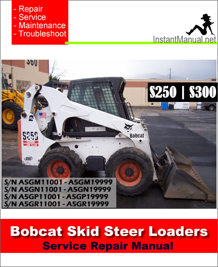 Bobcat S250 S300 Skid Steer Loader Service Manual SN A5GM11001-A5GR11001