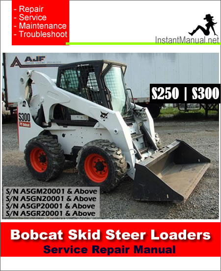 Bobcat S250 S300 Skid Steer Loader Service Manual SN A5GM20001-A5GR20001