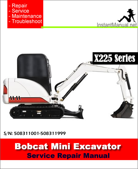 Bobcat 225 X225 Mini Excavator Service Manual 508311001–508311999