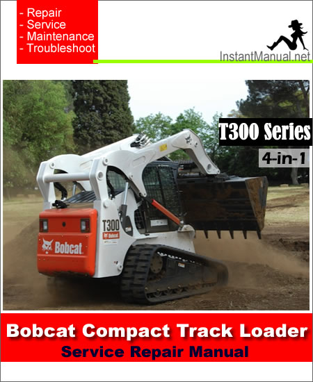 bobcat t320 compact track loader service manual a7mp60001 aakz11001 bobcat t300 compact track loader service repair manual 4 in 1