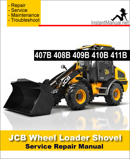 JCB 407B 408B 409B 410B 411B Wheel Loader Shovel Service Repair Manual