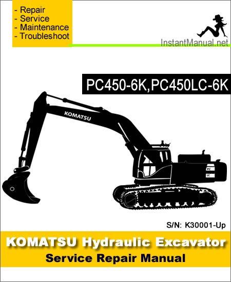 Komatsu PC450-6K PC450LC-6K Hydraulic Excavator Service Repair Manual SN K30001-Up