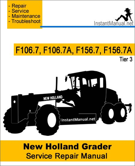 New Holland F106.7 F106.7A F156.7 F156.7A (Tier 3) Grader Service Repair Manual