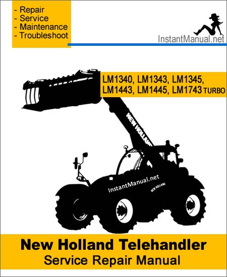 New Holland LM1340 LM1343 LM1345 LM1443 LM1445 LM1743 (Turbo) Telehandler Service Repair Manual