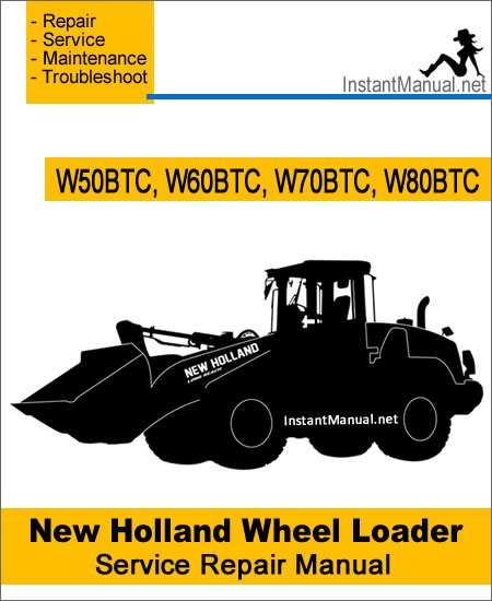 New Holland W50BTC W60BTC W70BTC W80BTC Wheel Loader Service Repair Manual