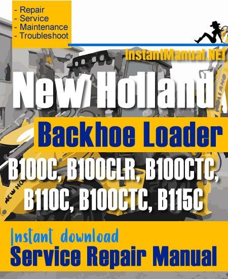 New Holland B100C B100CLR B100CTC B110C B100CTC B115C Backhoe Loader Service Repair Manual