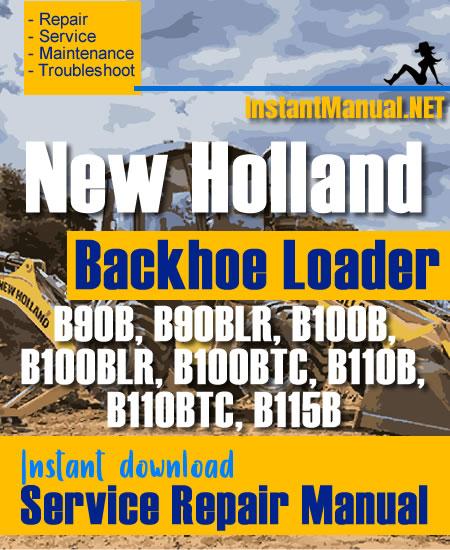New Holland B90B B90BLR B100B B100BLR B100BTC B110B B110BTC B115B Backhoe Loader Service Repair Manual