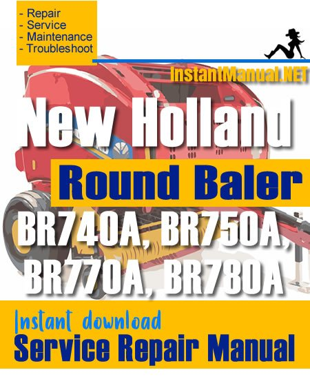 New Holland BR740A BR750A BR770A BR780A Round Baler Service Repair Manual