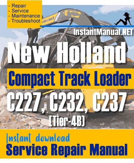New Holland C227 C232 C237 (Tier-4B) Compact Track Loader Service Repair Manual