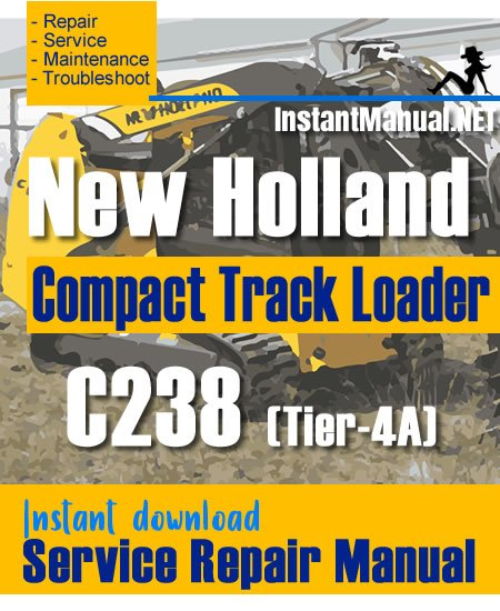 New Holland C238 (Tier-4A) Compact Track Loader Service Repair Manual