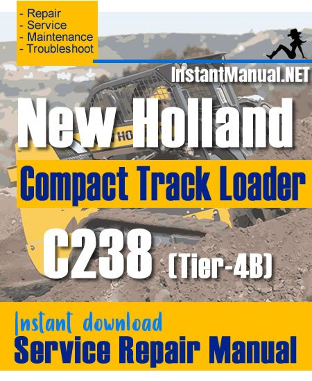 New Holland C238 (Tier-4B) Compact Track Loader Service Repair Manual