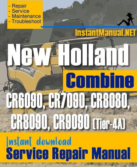 New Holland CR6090, CR7090, CR8080, CR8090, CR9090 (Tier-4A) Combine Service Repair Manual