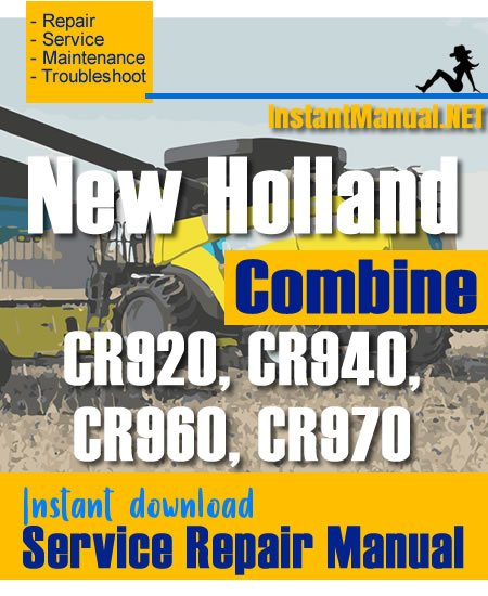 New Holland CR920, CR940, CR960, CR970 Combine Service Repair Manual