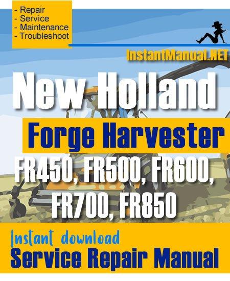 New Holland FR450, FR500, FR600, FR700, FR850 Forge Harvester Service Repair Manual
