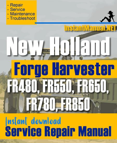 New Holland FR480, FR550, FR650, FR780, FR850 Forge Harvester Service Repair Manual