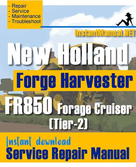 New Holland FR850 Forage Cruiser (Tier-2) Forge Harvester Service Repair Manual
