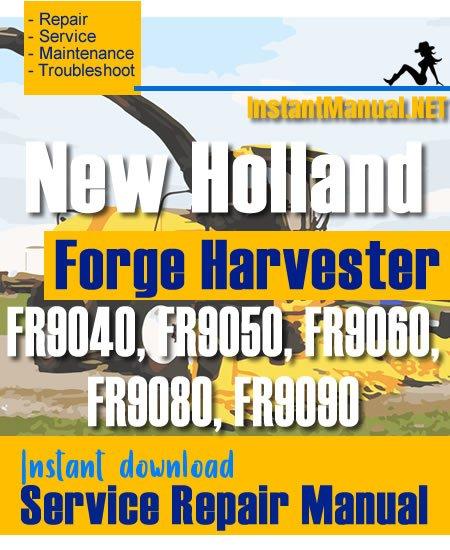 New Holland FR9040, FR9050, FR9060, FR9080, FR9090 Forge Harvester Service Repair Manual
