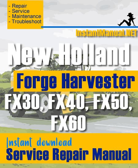 New Holland FX30, FX40, FX50, FX60 Forge Harvester Service Repair Manual