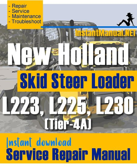 New Holland L223 L225 L230 (Tier-4A) Skid Steer Loader Service Repair Manual