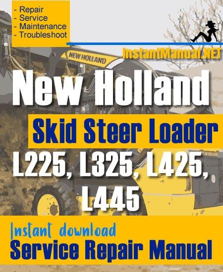 New Holland L225 L325 L425 L445 Skid Steer Loader Service Repair Manual