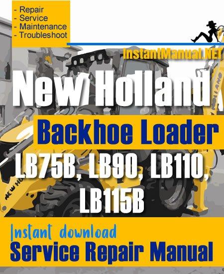 New Holland LB75B LB90 LB110 LB115B Backhoe Loader Service Repair Manual