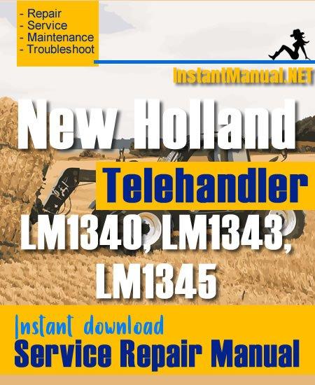 New Holland LM1340 LM1343 LM1345 Telehandler Service Repair Manual