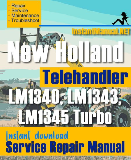 New Holland LM1340 LM1343 LM1345 Turbo Telehandler Service Repair Manual