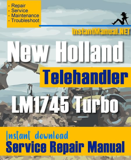 New Holland LM1745 Turbo Telehandler Service Repair Manual