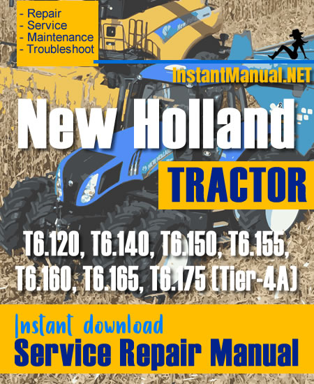 New Holland T6.120, T6.140, T6.150, T6.155, T6.160, T6.165, T6.175 (Tier-4A) Tractor Service Repair Manual