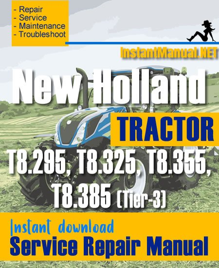 New Holland T8.295, T8.325, T8.355, T8.385 (Tier-3) Tractor Service Repair Manual