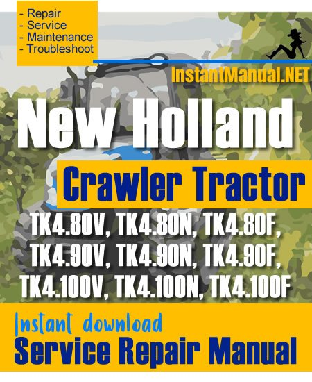 New Holland TK4.80, TK4.90, TK4.100 Crawler Tractor Service Repair Manual
