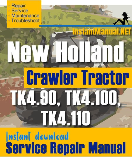New Holland TK4.90, TK4.100, TK4.110 Crawler Tractor Service Repair Manual