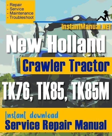 New Holland TK76, TK85, TK85M Crawler Tractor Service Repair Manual