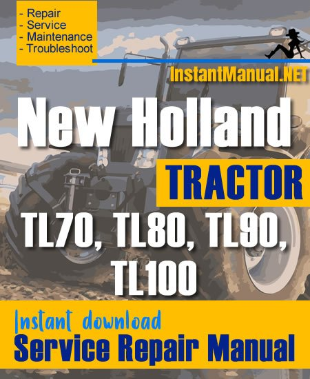 New Holland TL70, TL80, TL90, TL100 Tractor Service Repair Manual