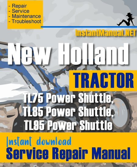 New Holland TL75, TL85, TL95 Power Shuttle Tractor Service Repair Manual