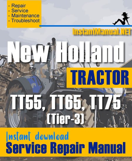 New Holland TT55, TT65, TT75 (Tier-3) Tractor Service Repair Manual